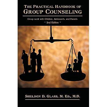 Het praktische handboek voor Counseling groep werken met kinderen jongeren en ouders door Sheldon overleden glas & M. Ed M. D.