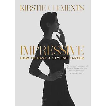 Impressive - How to Have a Stylish Career by Kirstie Clements - 978052