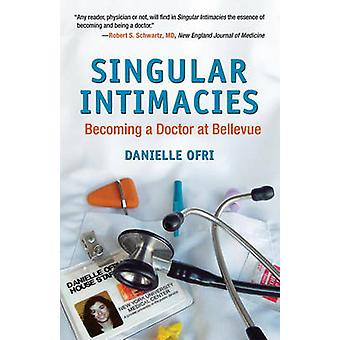 Singular Intimacies - Becoming a Doctor at Bellevue by Danielle Ofri -