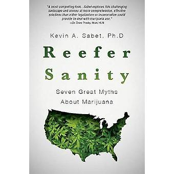 Reefer Sanity - Seven Great Myths about Marijuana Use by Kevin Sabet -