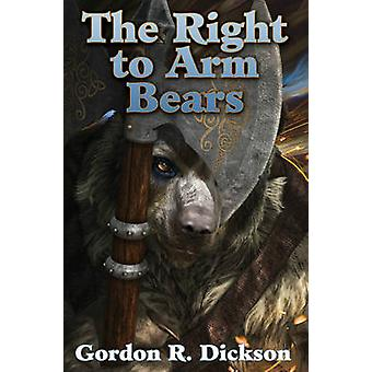 The Right to Arm Bears by Gordon R Dickson - 9781476782058 Book