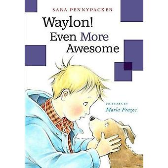 Waylon! Even More Awesome by Sara Pennypacker - 9781484701539 Book