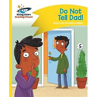 Reading Planet - Do Not Tell Dad - Yellow - Comet Street Kids by Adam