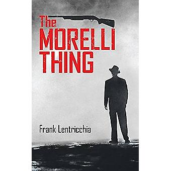 Morelli Thing by Frank Lentricchia - 9781771830294 Book
