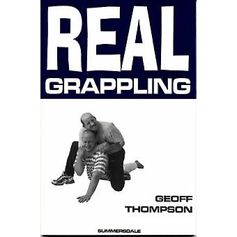 Real Grappling (2nd Revised edition) by Geoff Thompson - 978184024086