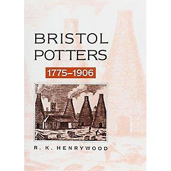 Bristol Potters - 1775-1906 by R.K. Henrywood - 9781872971766 Book