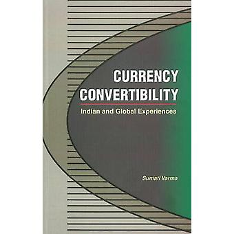 Currency Convertibility - Indian & Global Experiences by Sumati Varma