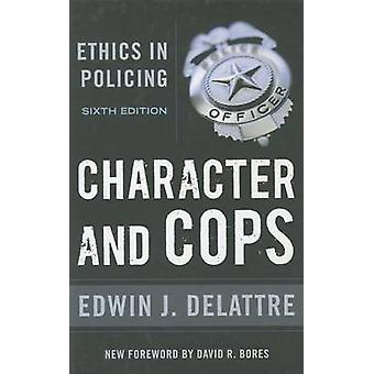 Character and Cops - Ethics in Policing (6th Revised edition) by Edwin