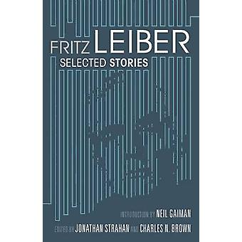 Selected Stories by Fritz Leiber - Jonathan Strahan - Charles Brown -
