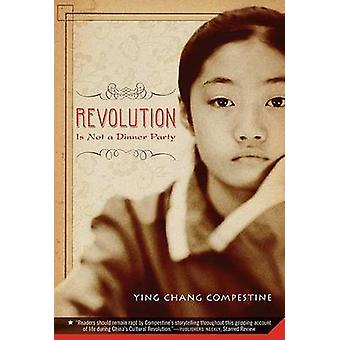 Revolution Is Not a Dinner Party by Ying Chang Compestine - 978031258