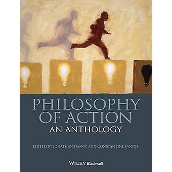 Philosophy of Action by Edited by Jonathan Dancy & Edited by Constantine Sandis