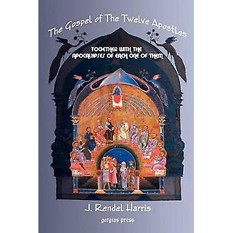 The Gospel of the Twelve Apostles Together with the Apocalypses of Each One of Them by Harris & J. Rendel