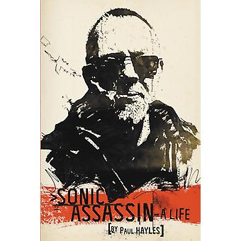Sonic Assassin A Life by Hayles & Paul
