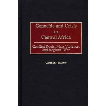 Genocidio e crisi in Africa centrale conflitto radici massa violenza e guerra regionale di Scherrer & Christian P. & Dr