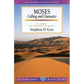 Moses  Calling and Character by Stephen D Eyre