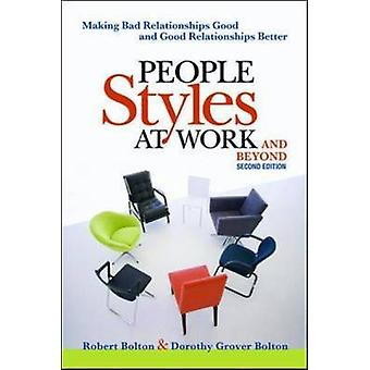 People Styles at Work...And Beyond Making Bad Relationships Good and Good Relationships Better by Bolton & Robert