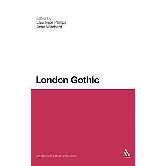 London Gothic Place Space and the Gothic Imagination by Phillips & Lawrence