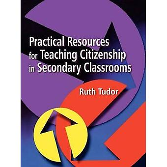 Practical Resources for Teaching Citizenship in Secondary Classrooms by Tudor & Ruth