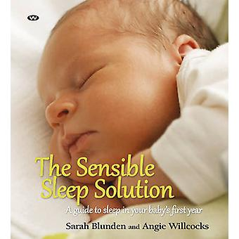 The Sensible Sleep Solution A guide to sleep in your babys first year by Blunden & Sarah