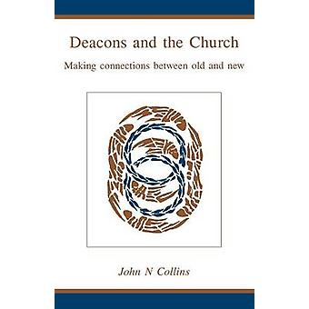 Deacons and the Church Making Connections Between Old and New by Collins & John N.