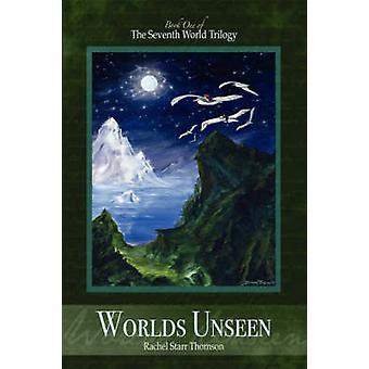 Worlds Unseen by Thomson & Rachel Starr
