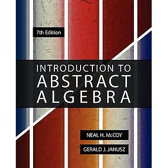 Introduction to Abstract Algebra 7th Edition by McCoy & Neal H.