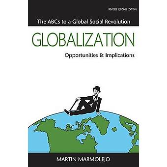 Globalization Opportunities  Implications. the ABCs to a Global Social Revolution by Marmolejo & Martin