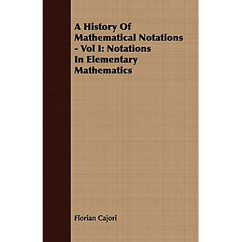 A History Of Mathematical Notations  Vol I Notations In Elementary Mathematics by Cajori & Florian
