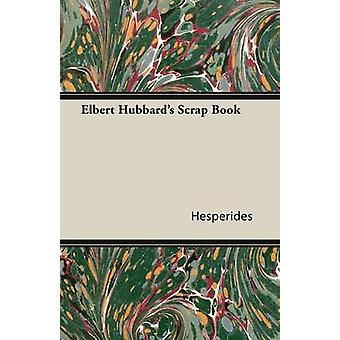Elbert Hubbards Scrap Book by Hesperides