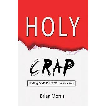 Holy Crap Finding Gods Presence in Your Pain by Morris & Brian
