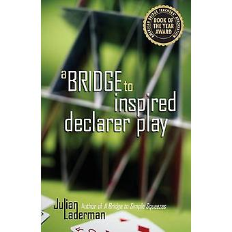 A Bridge to Inspired Declarer Play by Laderman & Julian