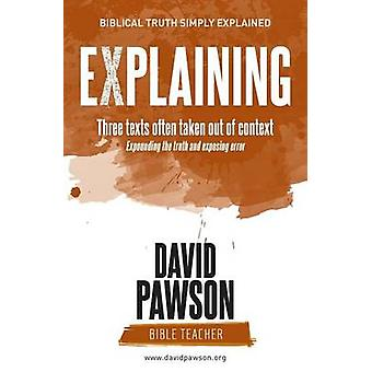 EXPLAINING Three texts often taken out of context by Pawson & David