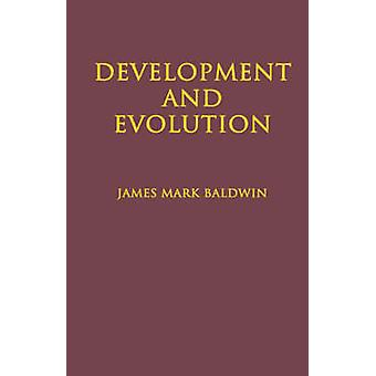 Development and Evolution Including Psychophysical Evolution Evolution by Orthoplasy and the Theory of Genetic Modes by Baldwin & James Mark