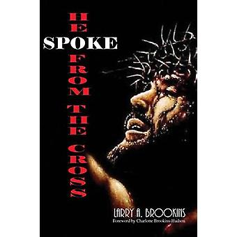 He Spoke From The Cross by Brookins & Larry A.