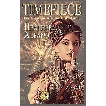 Timepiece A Steampunk TimeTravel Adventure by Albano & Heather