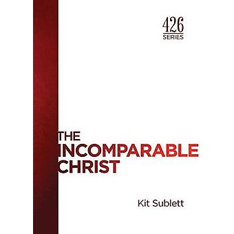 The Incomparable Christ by Sublett & Kit