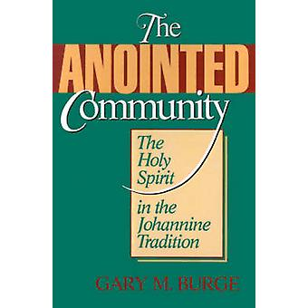 The Anointed Community The Holy Spirit in the Johannine Tradition by Burge & Gary M.