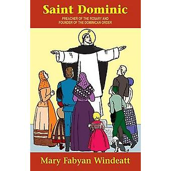 St. Dominic Preacher of the Rosary and Founder of the Dominican Order by Windeatt & Mary Fabyan