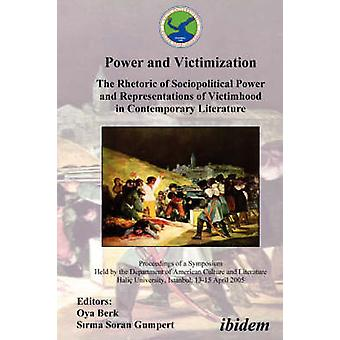 Power and Victimization  The Rhetoric of Sociopolitical Power and Representations of Victimhood in Contemporary Literature. Proceedings of a Symposium Held by the Department of American Culture and L by Berk & Oya