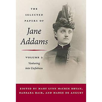 The Selected Papers of Jane Addams - Vol. 2 - Venturing into Usefulness