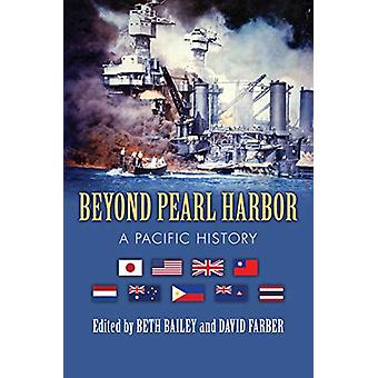 Beyond Pearl Harbor - A Pacific History by Beth Bailey - 9780700628131