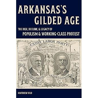 Arkansas's Gilded Age - The Rise - Decline - and Legacy of Populism an