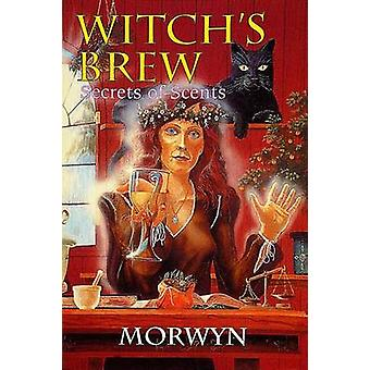 "Witch's Brew - Secrets of Scents by ""Morwyn"" - 9780924608193"