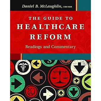 The Guide to Healthcare Reform - Readings and Commentary by Daniel McL