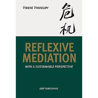 Reflexive Mediation - With a Sustainable Perspective by Vibeke Vindelo