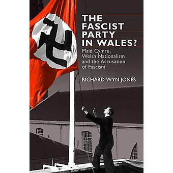 The Fascist Party in Wales? - Plaid Cymru - Welsh Nationalism and the