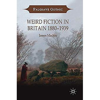 Weird Fiction in Britain 1880-1939 by James Machin - 9783319905266 Bo