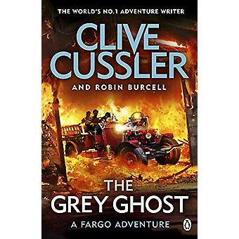 The Grey Ghost - Fargo Adventures #10 by Clive Cussler - 9781405937061