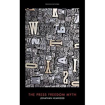 The Press Freedom Myth by Jonathan Heawood - 9781785905445 Book