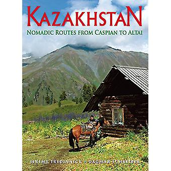 Kazakhstan - Nomadic Routes from Caspian to Altai by Dagmar Schreiber